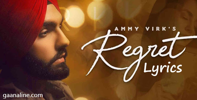 Regret Punjabi Song Lyrics Hindi – Ammy Virk.