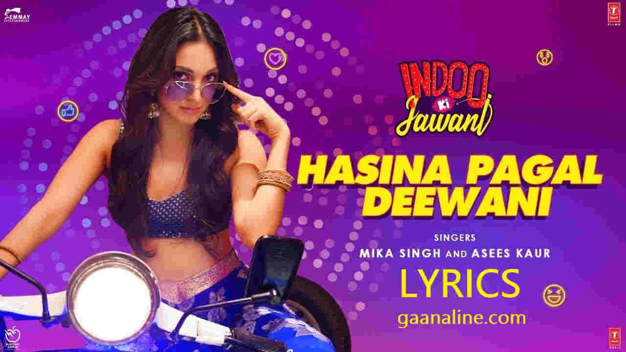 Hasina Pagal Deewani Lyrics Hindi – Mika Singh | Indoo ki Jawani | Kiara Adwani.
