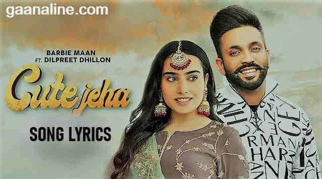 Cute Jeha Song Lyrics Hindi – Barbie Mann | DilPreet Dhillon
