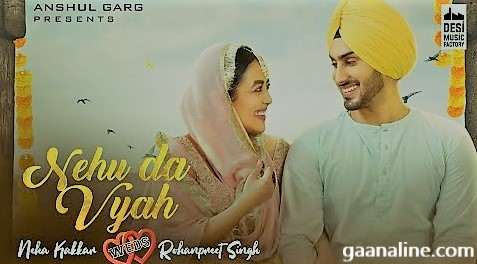 Nehu Da Vyah Song Lyrics Hindi– Neha Kakkar | Rohanpreet Singh