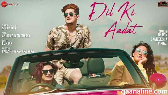 Dil ki Aadat Song Lyrics Hindi-Stebin Ben| Bhavin