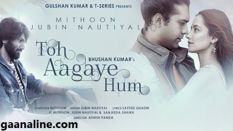 Toh-Aagaye-Hum-Lyrics-Hindi-–-Jubin-Nautiyal.
