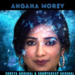 angana Morey Lyrics in Hindi- Shreya ghoshal.