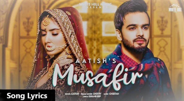 Musafir Lyrics - Aatish